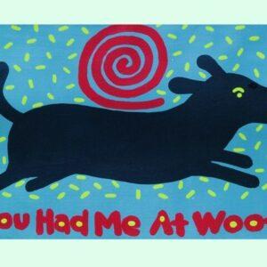 Santa Fe Marketplace Black dog art print , You Had Me At Woof  copyright Hillary Vermont