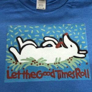 Santa Fe Marketplace Tee Let the Good Times Roll white dog copyright Hillary Vermont